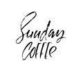 Sunday coffee. Modern dry brush lettering. Coffee quotes. Hand written design. Cafe poster, print, template. Vector illustration.