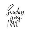 Sunday is my love. Modern dry brush lettering. Hand written design. Typography poster, print, template. Vector illustration.