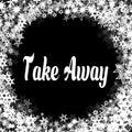 TAKE AWAY On Black Background ...