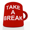 Take A Break Mug Showing Relaxing And Tiredness Stock Images