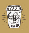 Take Coffee to go Hipster Vintage Stylized Lettering. Royalty Free Stock Photo