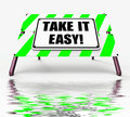 Take it easy sign displays to relax rest unwind and loosen up displaying Stock Images