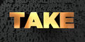 Take - Gold text on black background - 3D rendered royalty free stock picture