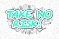 Take No Risk - Doodle Green Word. Business Concept.