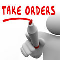Take Orders Customer Sales Demands Fulfillment Man Writing Words Royalty Free Stock Photo