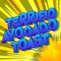 Terrific Avocado Toast - Comic book style words.