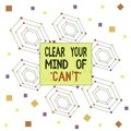 Text sign showing Clear Your Mind Of Can T. Conceptual photo Have a positive attitude thinking motivation Centered Hexagon
