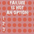 Text sign showing Failure Is Not An Option. Conceptual photo Do not allow fail mistakes forbidden only success Circle