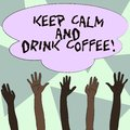 Text sign showing Keep Calm And Drink Coffee. Conceptual photo encourage demonstrating to enjoy caffeine drink and relax