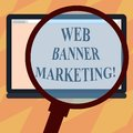 Text sign showing Web Banner Marketing. Conceptual photo entails to embed an advertisement in a web page Magnifying