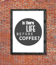 Is there life before coffee written in picture frame