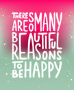 There are so many beautiful reasons to be happy.