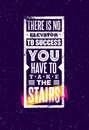 There Is No Elevator To Success. You Have To Take The Stairs. Creative Motivation Quote. Vector Typography Poster