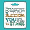 There is no elevator to success. You have to take the stairs. Inspirational and motivational quote in flat style