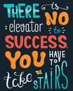 There is no elevator to success. You have to take stairs. Inspirational quote. Poster with hand lettering. Vector illustration
