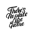 There`s no place like home hand written lettering.