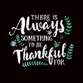 There is Always Something to be Thankful For White on Black Royalty Free Stock Photo