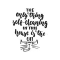 The only thing self-cleaning in this house is the cat - hand drawn dancing lettering