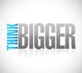 Think bigger sign illustration design Royalty Free Stock Photo