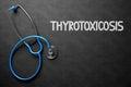 Thyrotoxicosis - Text on Chalkboard. 3D Illustration.