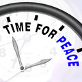 Time for peace message shows anti war and peaceful showing Royalty Free Stock Photography