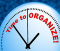 Time To Organize Means At The Moment And Arranged Royalty Free Stock Photo