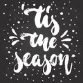 Tis the season - hand drawn Christmas and New Year winter holidays lettering quote Royalty Free Stock Photo