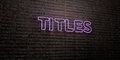 TITLES -Realistic Neon Sign on Brick Wall background - 3D rendered royalty free stock image