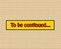 To be continued pop art comic book style frame text typography r