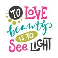 To love beauty is to see light. Calligraphy poster, typography. Valentine`s Day. Royalty Free Stock Photo