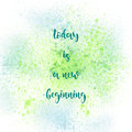Today is a new beginning on green and blue spray paint backgroun Royalty Free Stock Photo