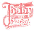 Today is a perfect day vector illustration ideal for printing on apparel clothes Stock Photography