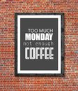 Too much monday not enough coffee written in picture frame Royalty Free Stock Photo