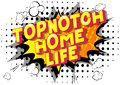 Topnotch Home Life - Comic book style words.