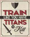 Train like you have titans to kill life advice poster with nice quote make powerful motivation ideatrain Royalty Free Stock Photography