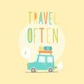 Travel often. Road trip