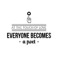 Typographic poster with aphorism At the touch of love everyone becomes a poet