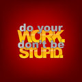 Typography background do your work don t be stupid Royalty Free Stock Photos