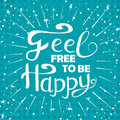 Typography design for card. Vector illustration Feel free to be happy. Handmade art quote