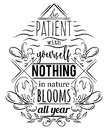 Typography poster with hand drawn elements. Inspirational quote. Be patient with yourself nothing in nature blooms all year