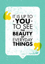 It Is Up To You To See The Beauty Of Everyday Things. Inspiring Creative Motivation Quote. Vector Typography Banner Royalty Free Stock Photo