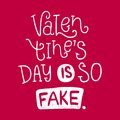 Valentine`s Day is so fake. Bright multi-colored romantic letters, lettering.