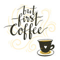 Vector background with coffee cup and lettering  `but first coffee`. Royalty Free Stock Photo