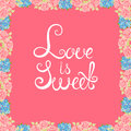 Vector flower background. Floral Frame. Love is sweet. Conceptual handwritten phrase Royalty Free Stock Photo