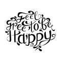 Vector hand drawn lettering. Feel free to be happy. Typogrraphic inspirational quote on colorful background.