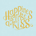 Vector hand drawn lettering happines is like a kiss typogrraphic inspirational quote on colorful background poster template for Royalty Free Stock Photo