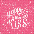 Vector hand drawn lettering happines is like a kiss typogrraphic inspirational quote on colorful background poster template for Stock Photos