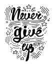 Vector illustration hand drawn lettering motivational and inspirational typography poster with quote. Never give up.
