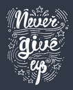 Vector illustration hand drawn lettering motivational and inspirational typography poster with quote never give up concept Stock Images