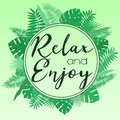 Vector illustration of a round frame of tropical leaves on a light green background with an inscription relax and enjoy. Tropical